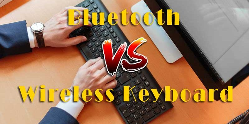 Bluetooth Vs Wireless Keyboard Which one is better